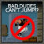 Bad Dudes Can't Jump!?