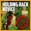 Holding Back: Novice