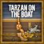 Tarzan On The Boat