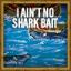 I Ain't No Shark Bait!