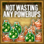 Not Wasting Any Powerups!