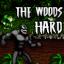 The Woods Hard