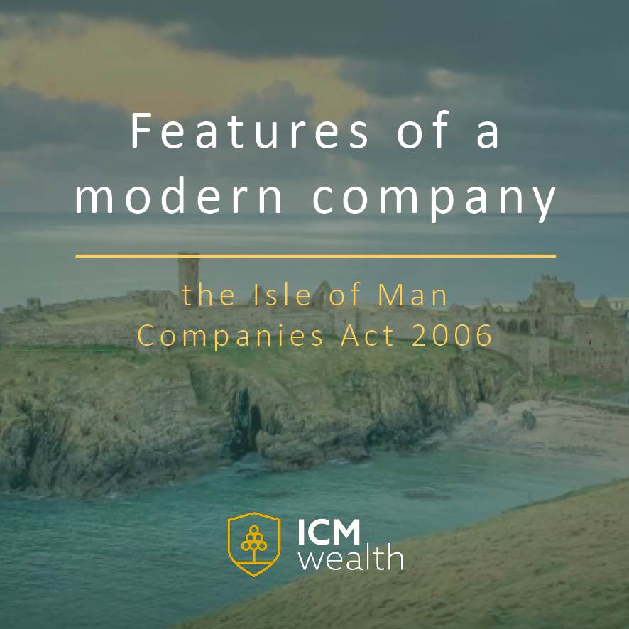 Features of a modern company - the Isle of Man Companies Act 2006