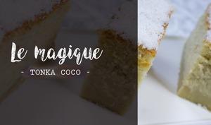 Le gâteau magique fève tonka noix de coco