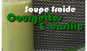 Soupe froide courgettes et basilic au fromage frais
