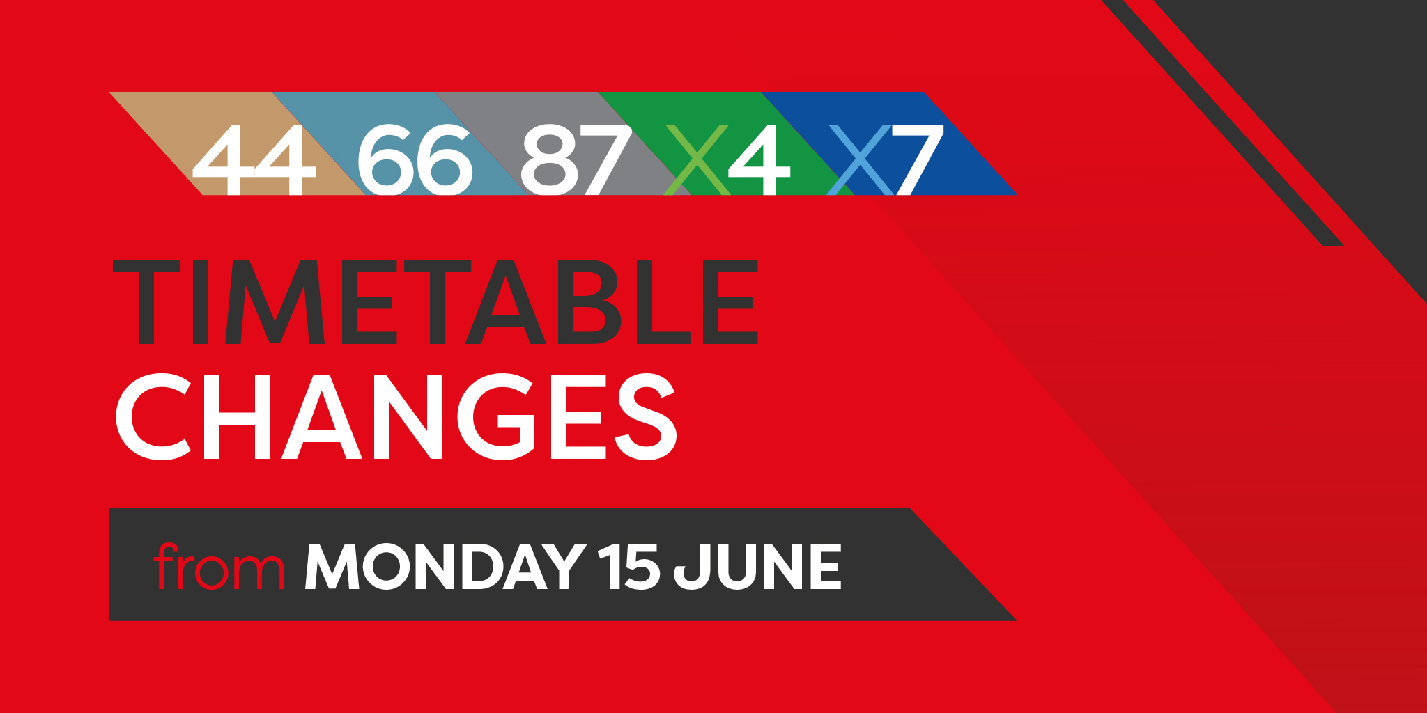 Image reading 'Timetable changes from Monday 15th June for routes 44, 66, 87, X4 and X7'