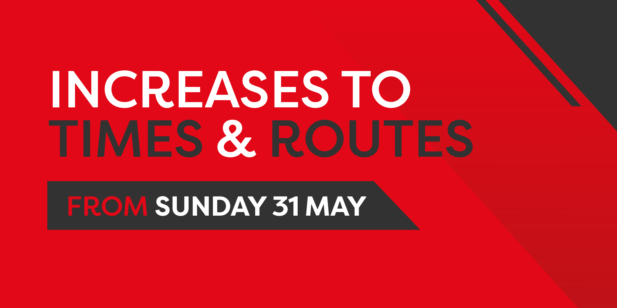 Image reading 'Increases to times and routes from Sunday 31st May'