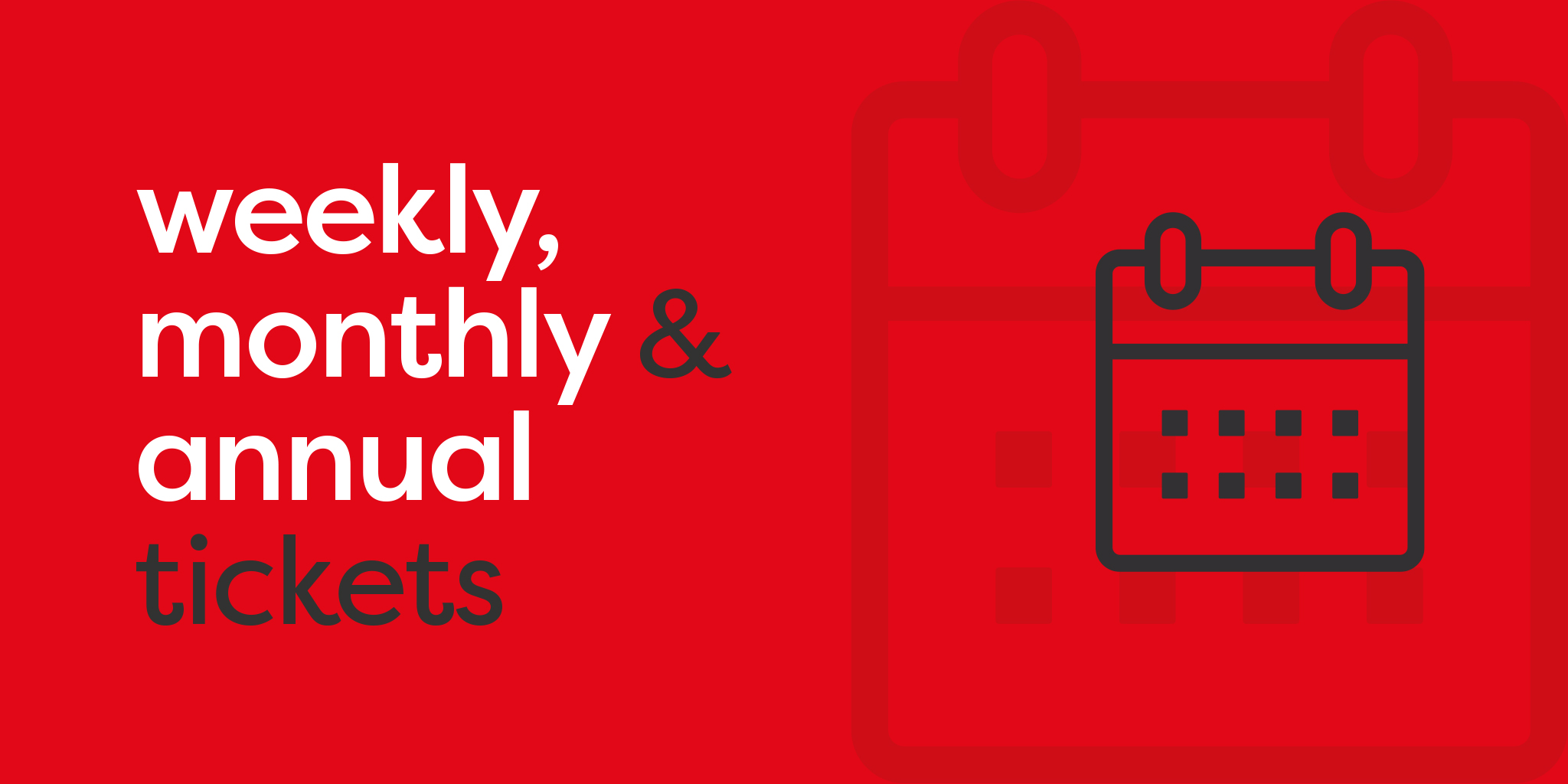 Image reading 'Weekly, monthly and annual tickets'