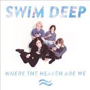 Where The Heaven Are We - Swim Deep