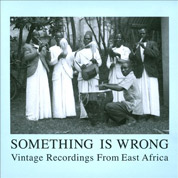 Something Is Wrong: Vintage Recordings From East Africa - Various Artists