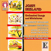 John Ireland: Orchestral Songs and Miniatures - BBC Concert Orchestra / Roderick Williams / John Williams / Martin Yates