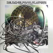 Teachings from the Electronic Brain (The Best Of FSOL) - The Future Sound Of London