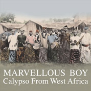 Marvellous Boy: Calypso from West Africa - Various Artists