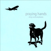 Dogs And Airplanes - Praying Hands