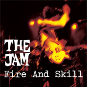 Fire And Skill - The Jam
