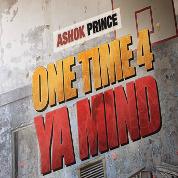 One time For Your Mind (Digital) - Ashok Prince Ft. TRU-SKOOL