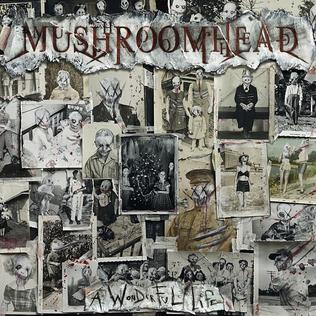 A Wonderful Life - Mushroomhead