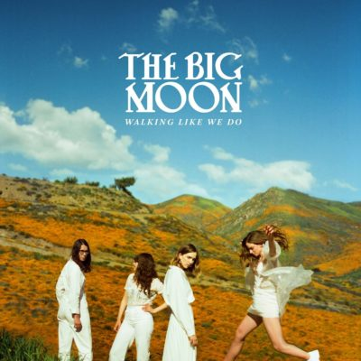 Walking Like We Do - The Big Moon