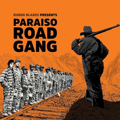 Paraiso Road Gang  - Ruben Blades