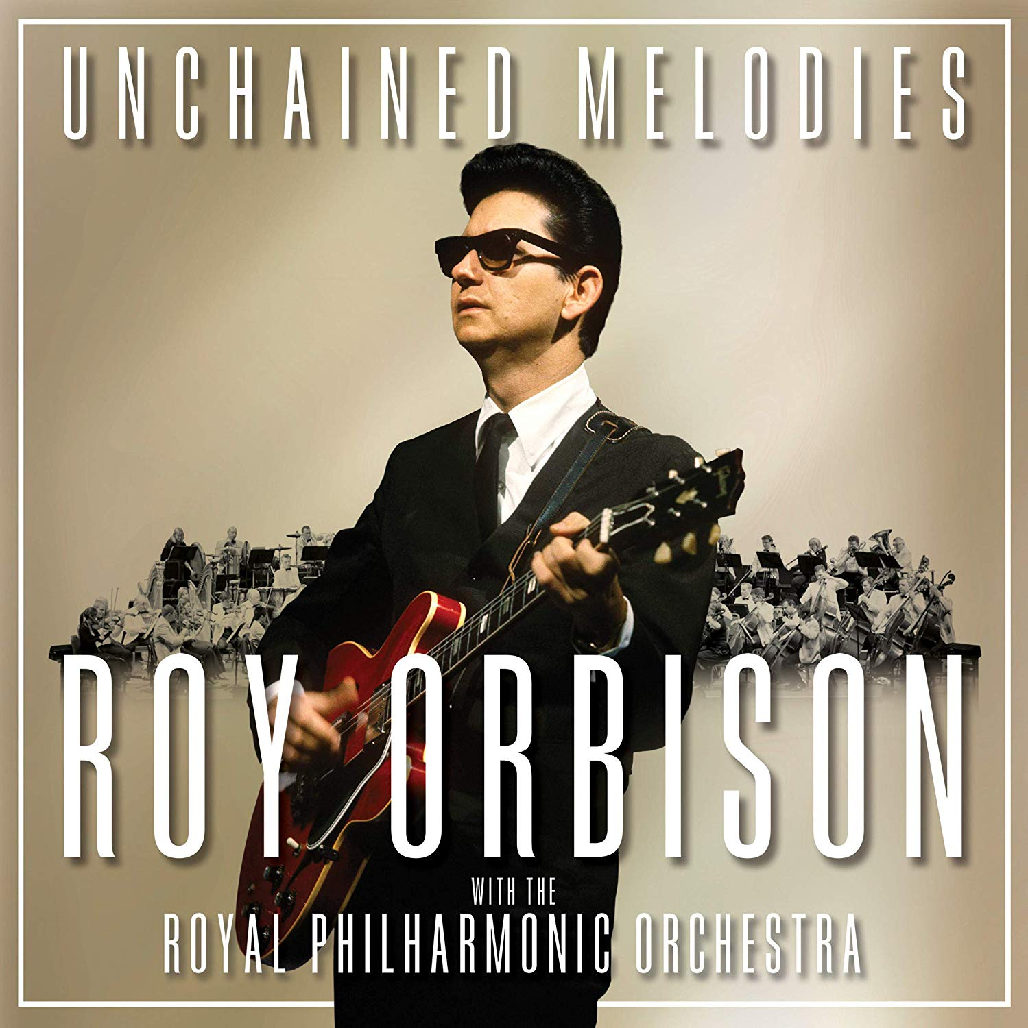 Unchained Melodies: Roy Orbison & The Royal Philharmonic Orchestra - Roy Orbison & The Royal Philharmonic Orchestra