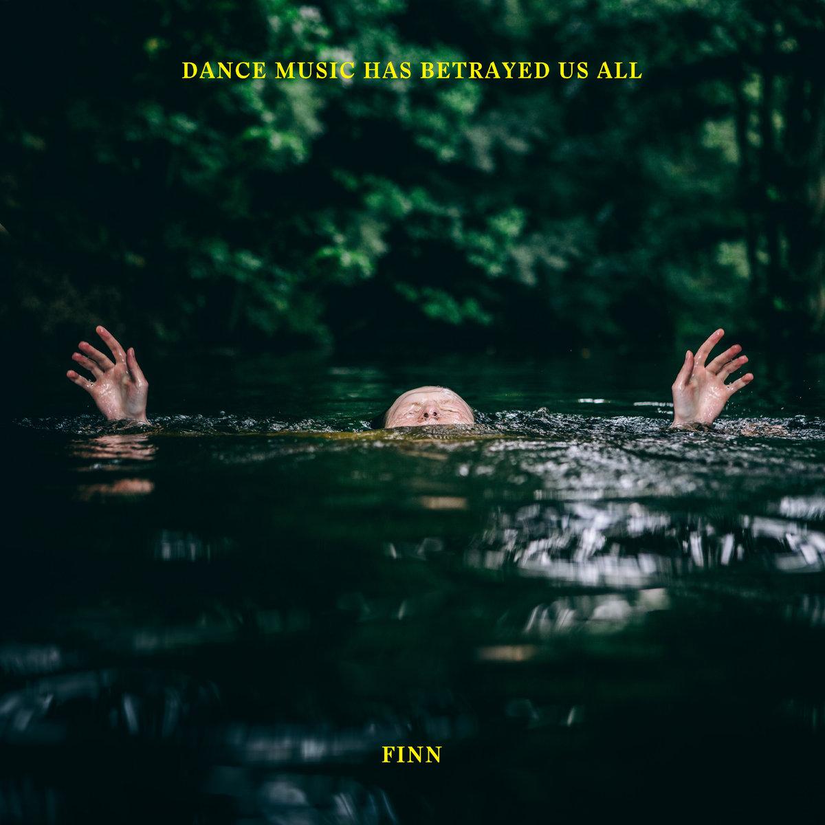 Dance Music Has Betrayed Us All - Finn