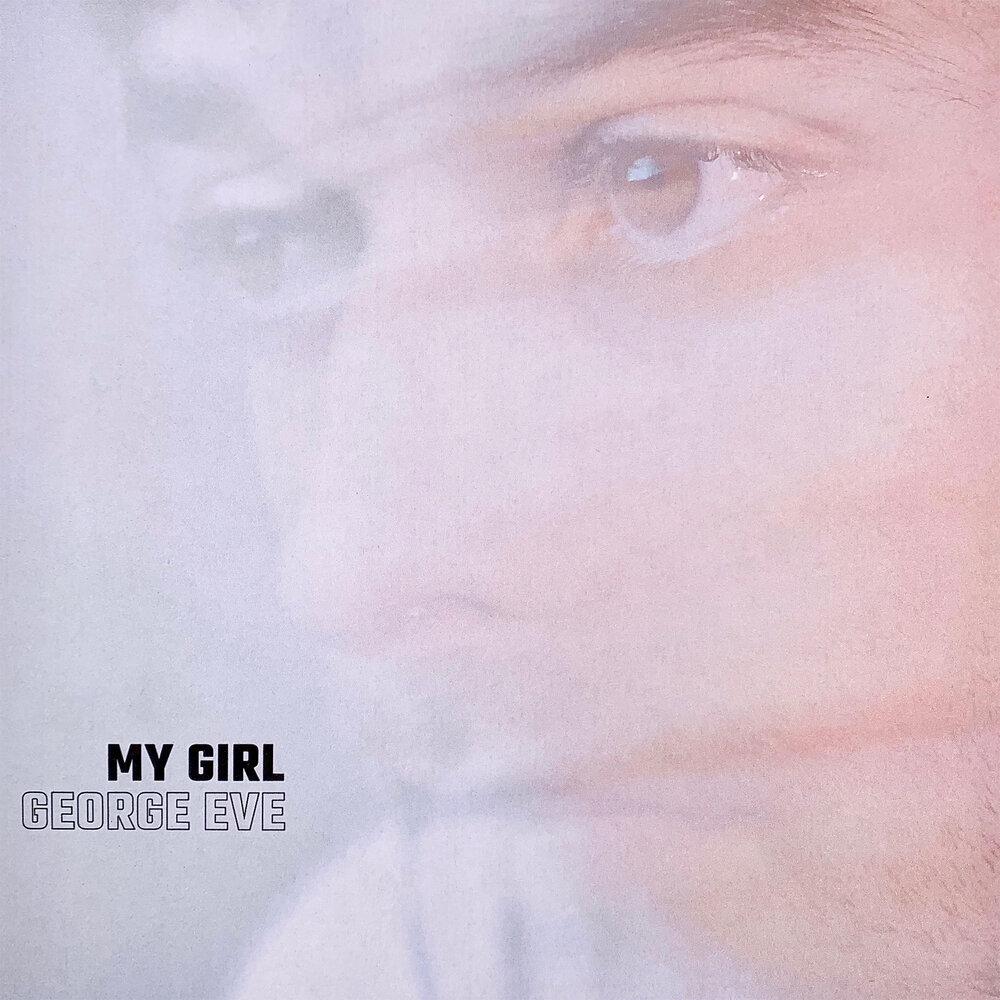 My Girl - George Eve