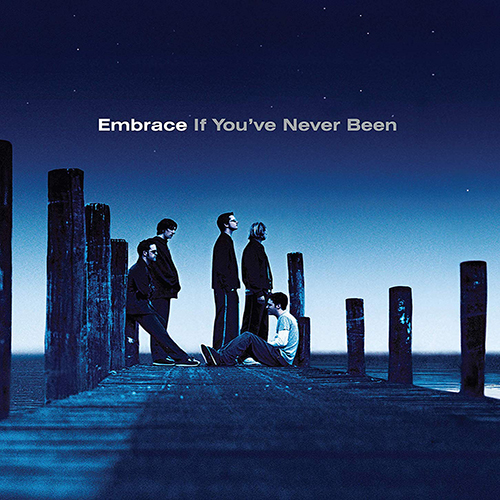 If You've Never Been [2020 reissue] - Embrace