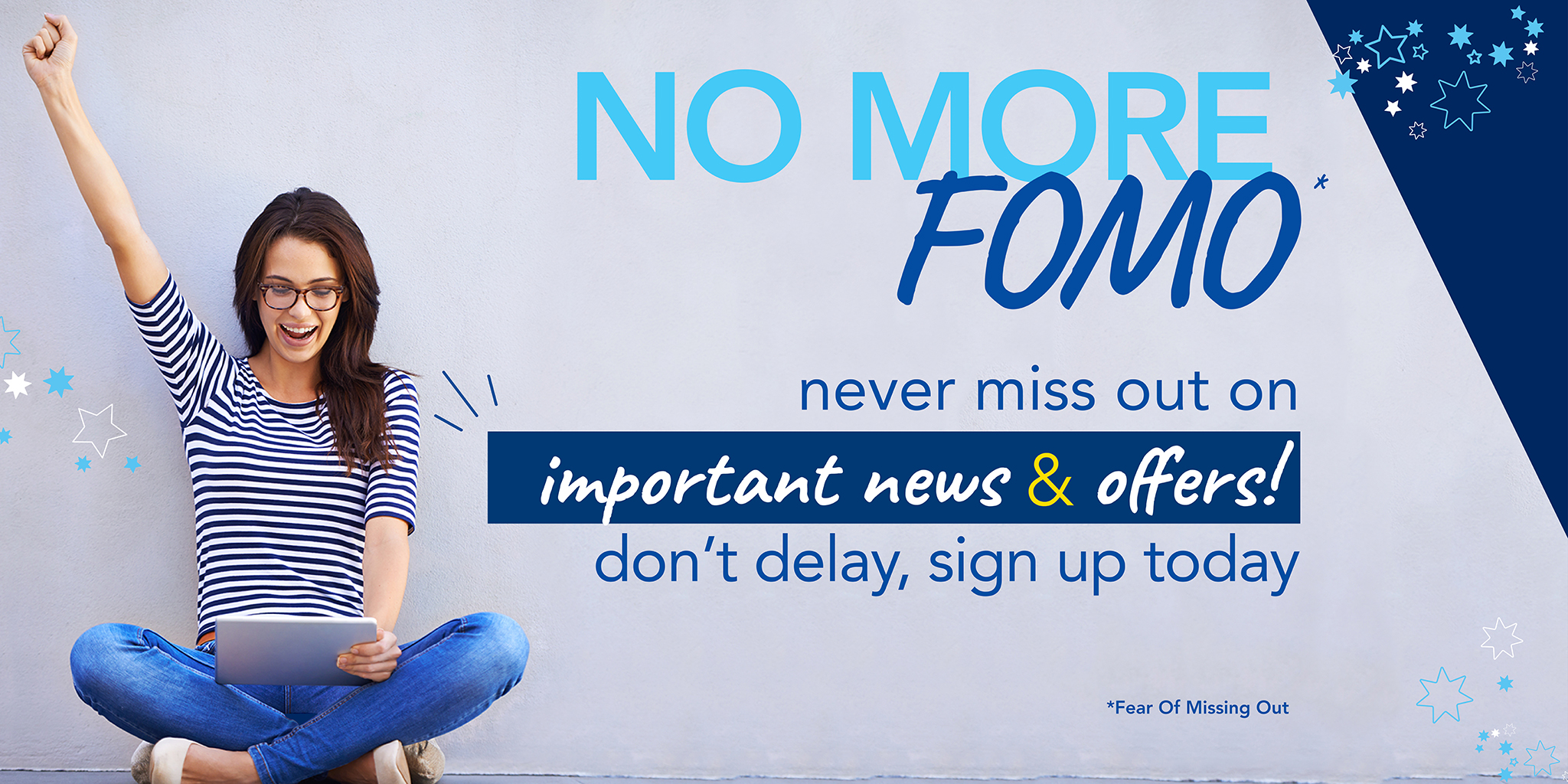 No more FOMO - Never miss out on important news and offers
