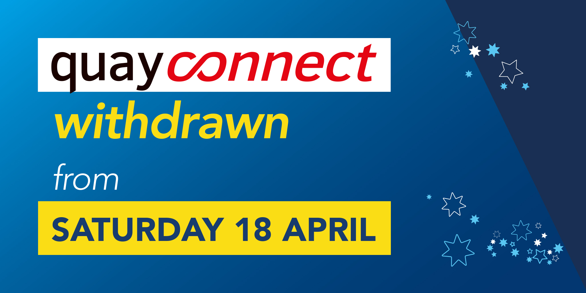Image reading 'QuayConnect withdrawn from Saturday 18th April'