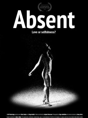 """2015 Poster of """"Absent""""- Written, Directed and Edited by Raphael Bittencourt · By: Raphael Bittencourt"""