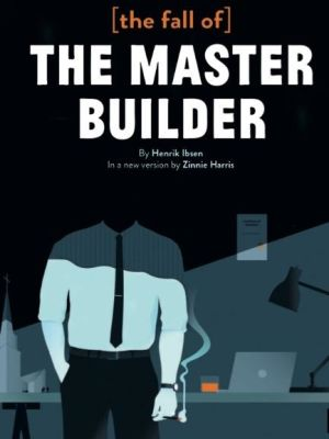 (the fall of) The Master Builder · By: West Yorkshire Playhouse