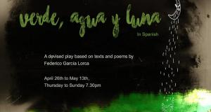 Verde, Agua y Luna.  A divised play based on original text by Federico Garcia Lorca