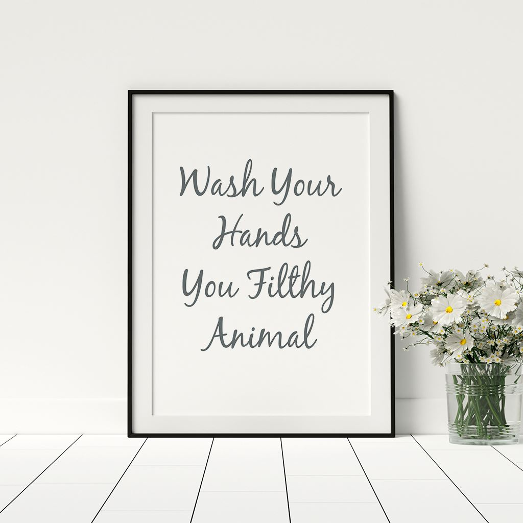 Wash You Filthy Animal Inspirational Quote Poster Art Print A3 A4 A5 Decor Wall