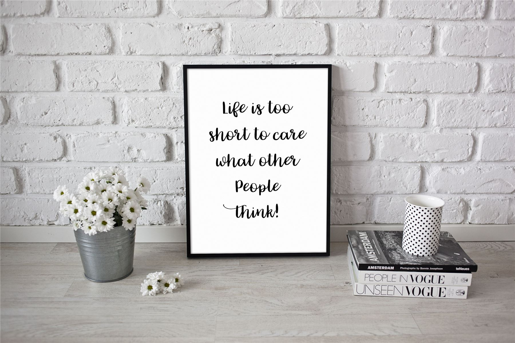 Life Is Too Short To Care What Other People Think Poster Motivational A4 A3