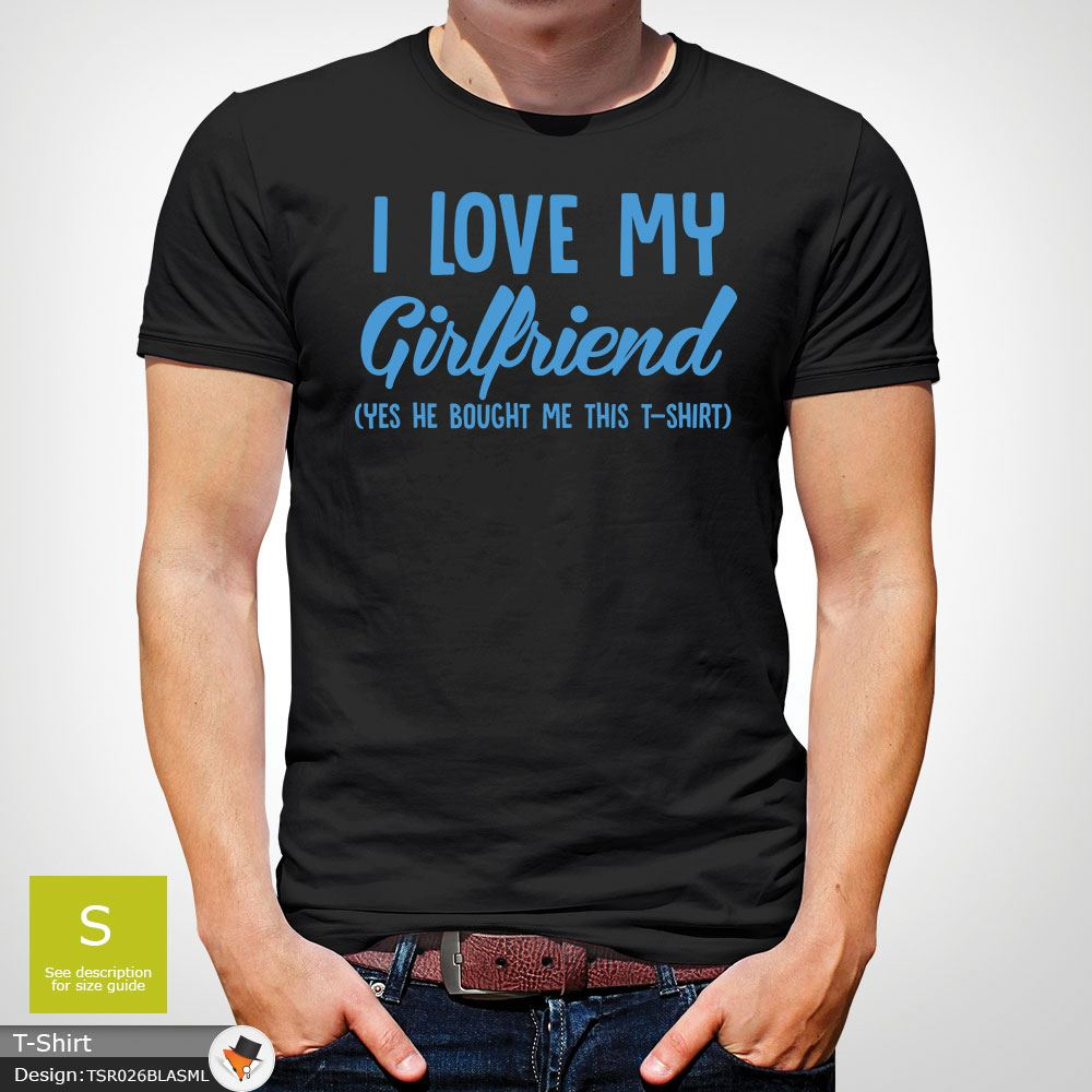 b5ce6d598 I Love My Girlfriend Mens T Shirt Funny Anniversary Top Boyfriend ...