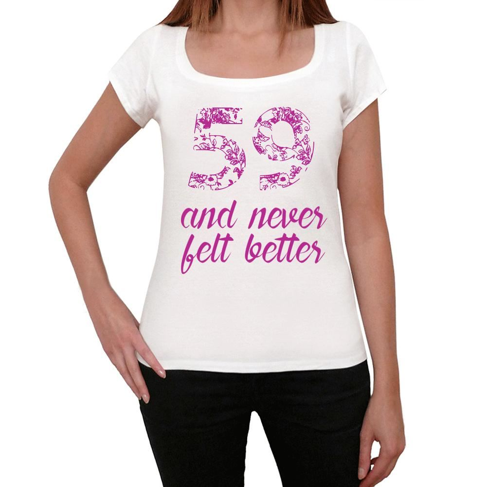 59-And-Never-Felt-Better-Mujer-Camiseta-Blanco-Regalo-De-Cumpleanos-00406