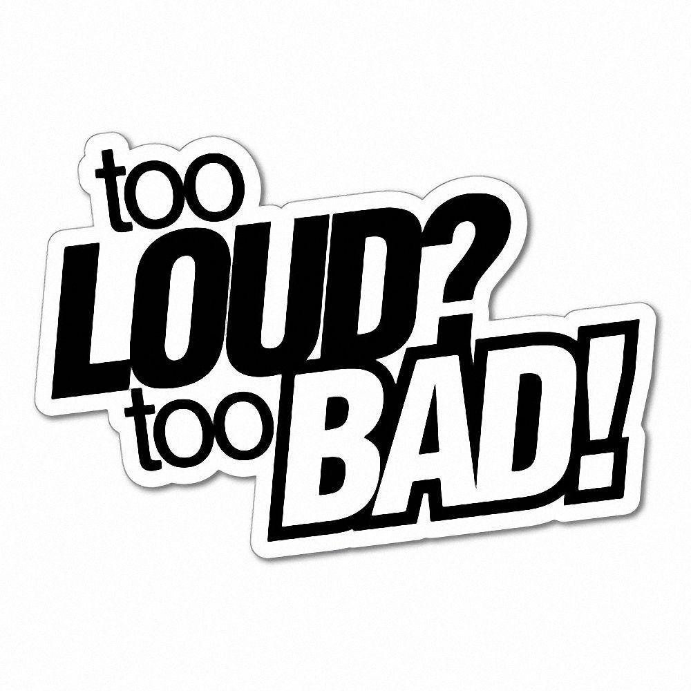 Too Loud Too Bad Outline Vinyle Graphique Décalque Voiture Autocollant