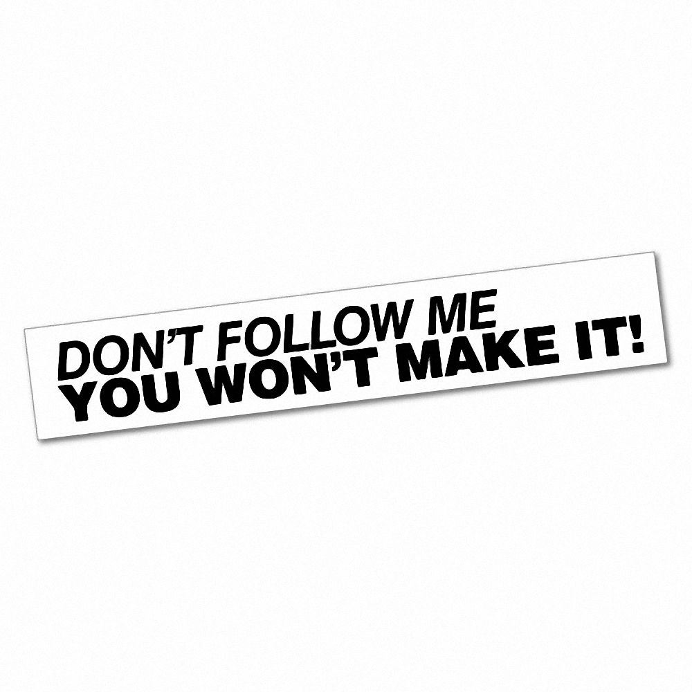 Details about dont follow me you wont make it sticker decal jdm car drift vinyl funny tur