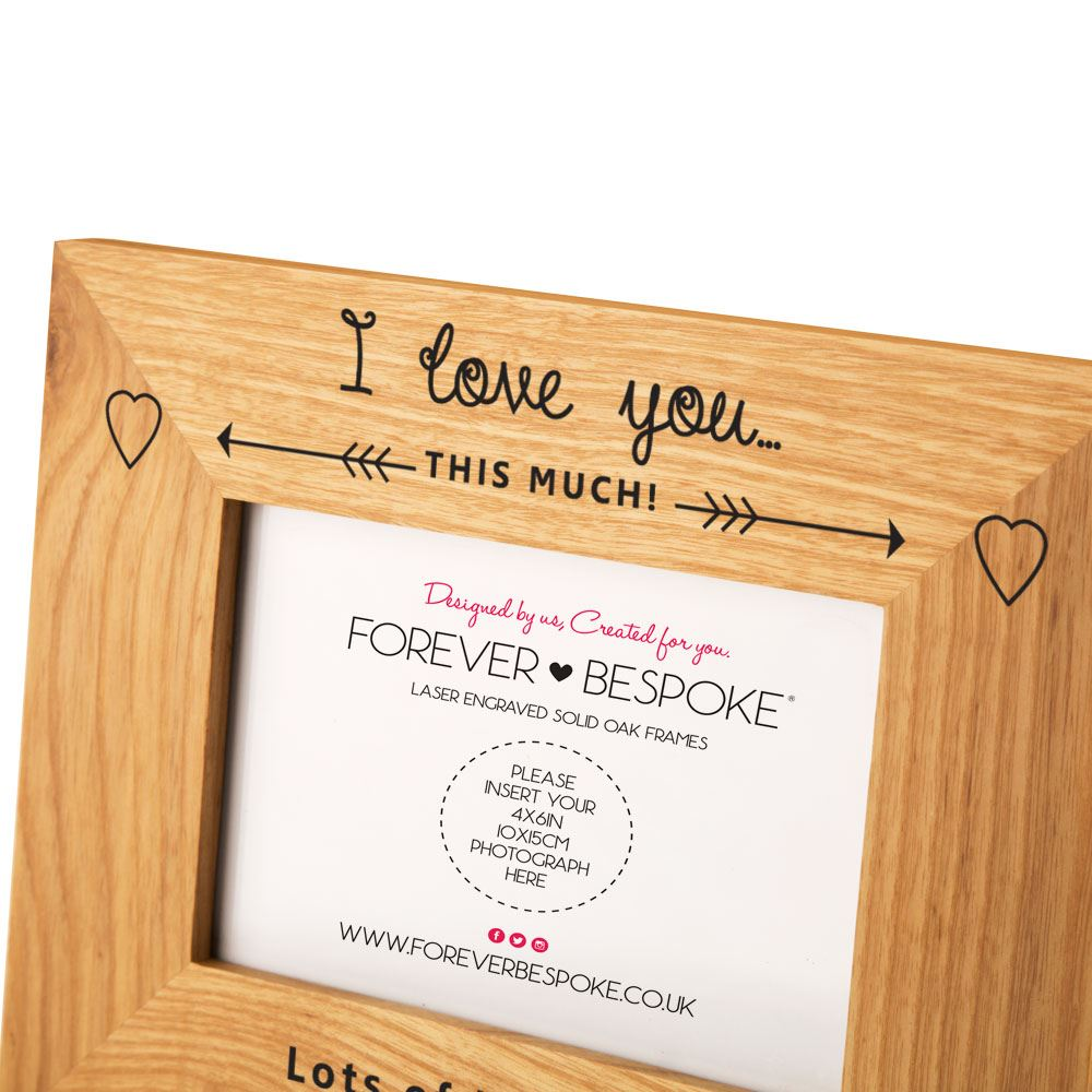 Personalised Love You This Much Oak Frame Unique Cute Photo Gifts