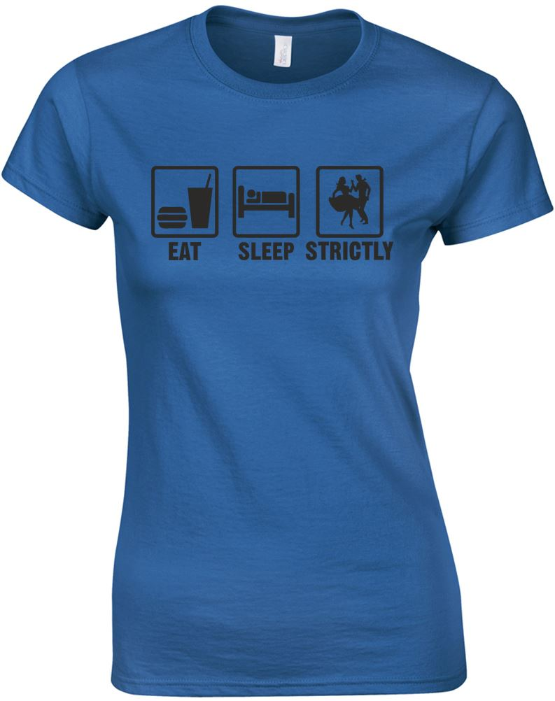Eat-Sleep-Strictly-Ladies-Printed-T-Shirt-Women-New-Size-S-M-L-XL-Cotton-Tee