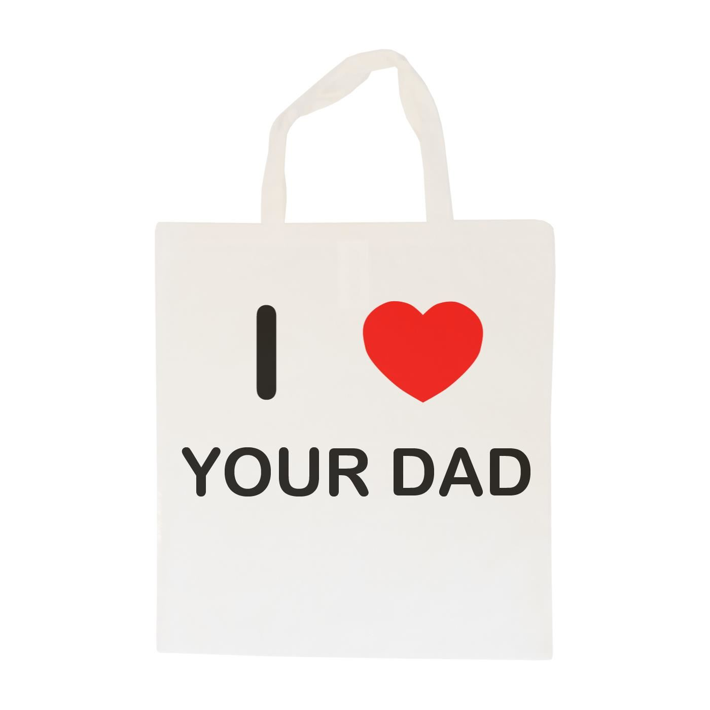 I Love Your Dad - Cotton Bag | Size choice Tote, Shopper or Sling