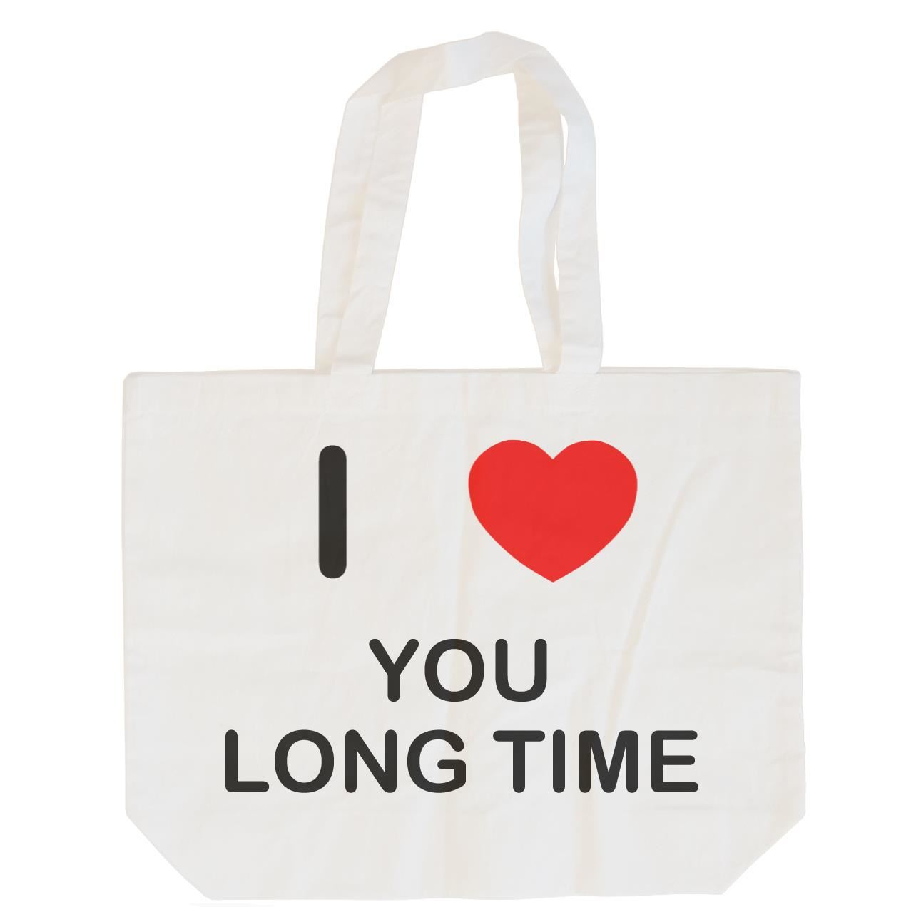 I Love You Long Time - Cotton Bag | Size choice Tote, Shopper or Sling