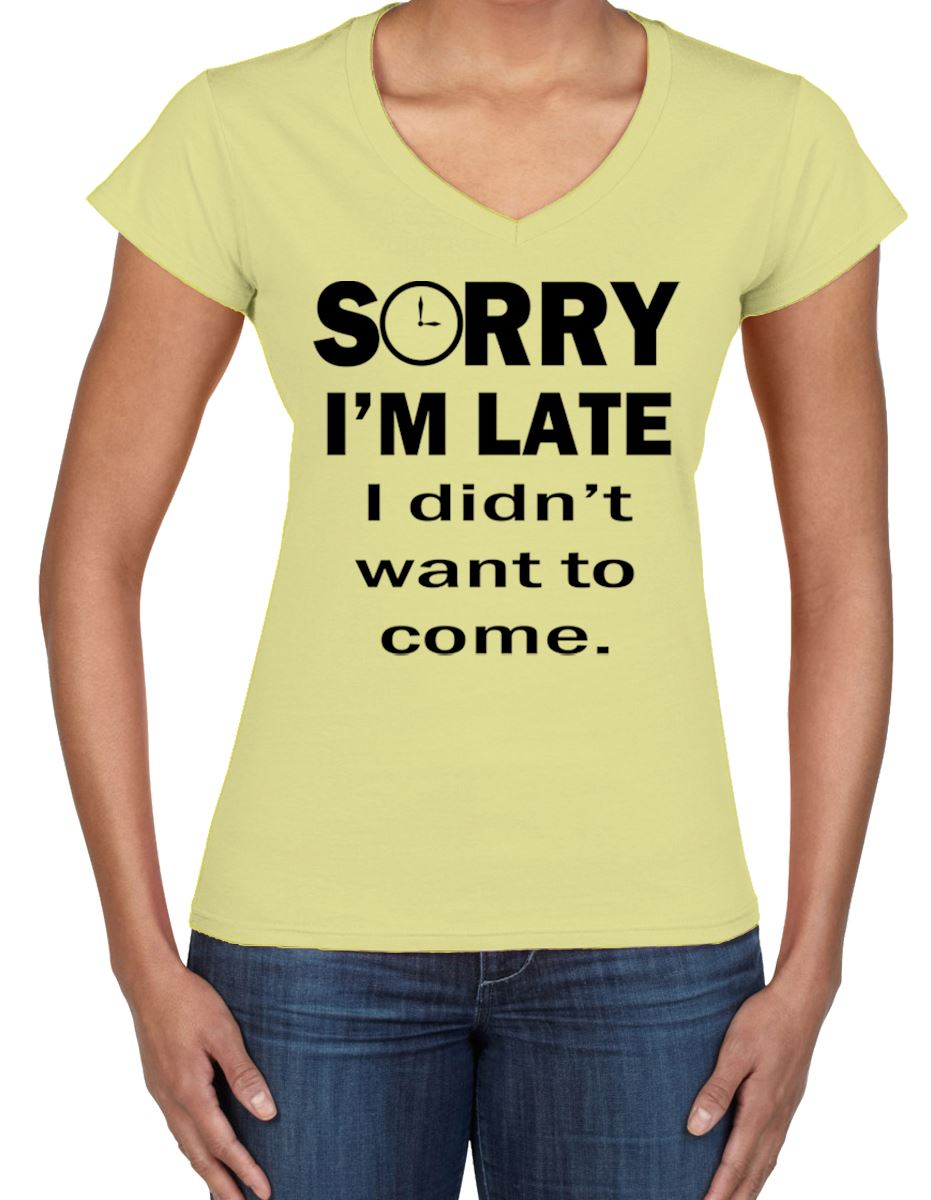 Sorry I/'m Late I Didn/'t Want To Come Slogan V Neck Women/'s T-Shirt