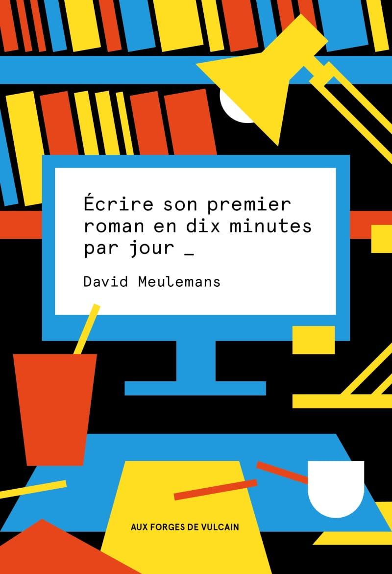 David Meulemans - Écrire son roman en dix minutes par jour - Aux forges de Vulcain