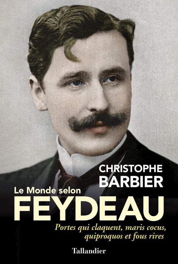 On vous recommande : Le Monde selon Feydeau de Christophe Barbier