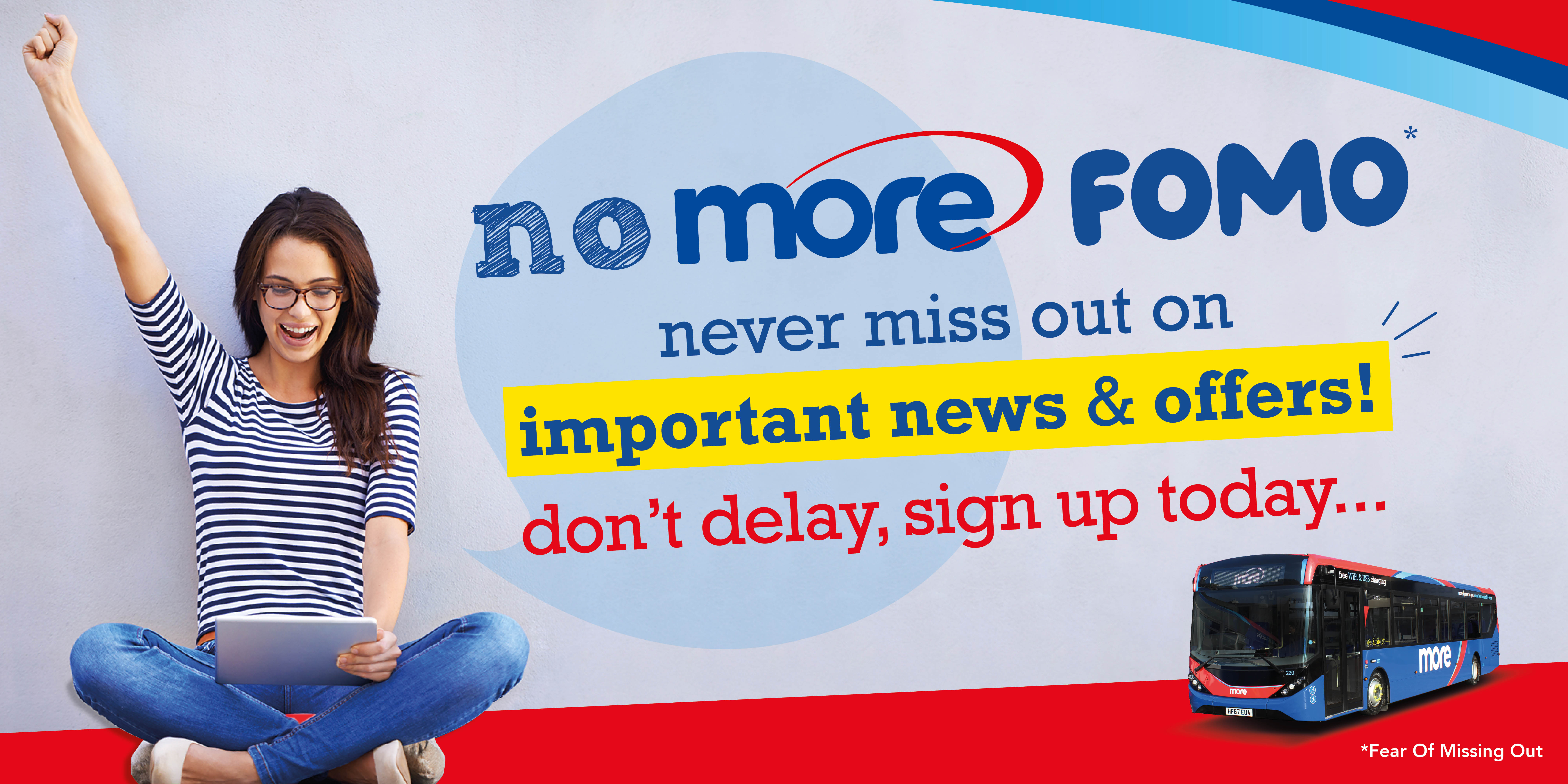An image reading 'no more fomo, never miss out on important news & offers, don't delay, sign up today'