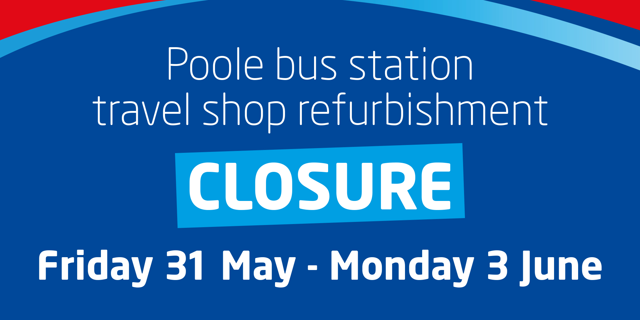 Image reading 'Poole bus station travel refurbishment closure Friday 31 May - Sunday 2 June'