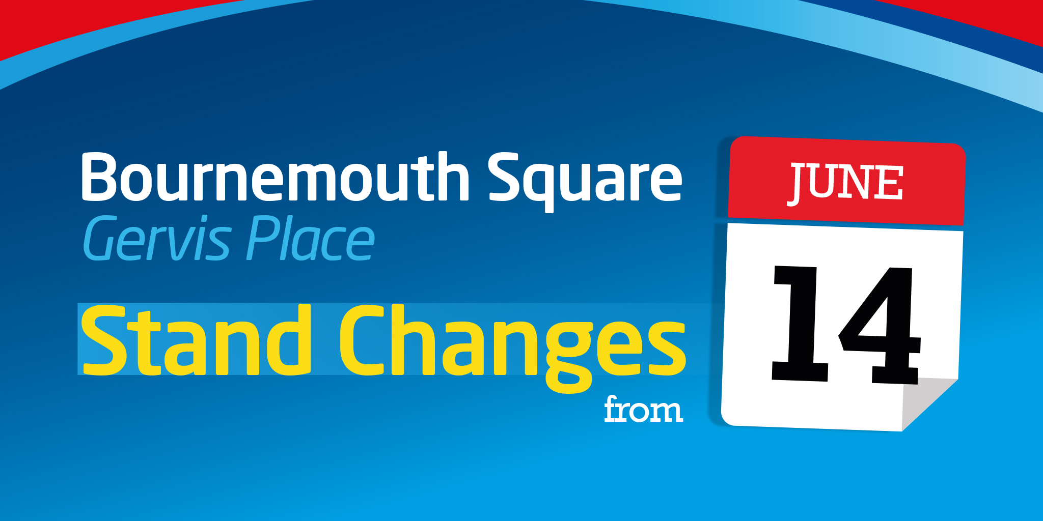 Image reading 'Bournemouth Square Gervis Place Stand Changes from Sunday 14th June'