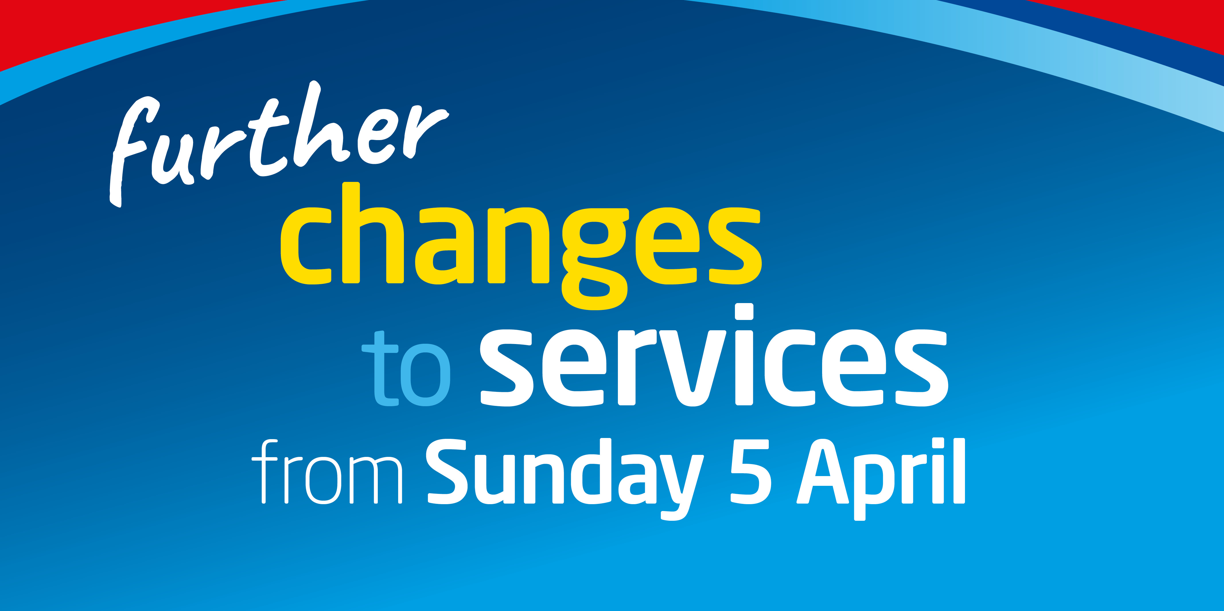 Image reading 'Further changes to services from Sunday 5 April'