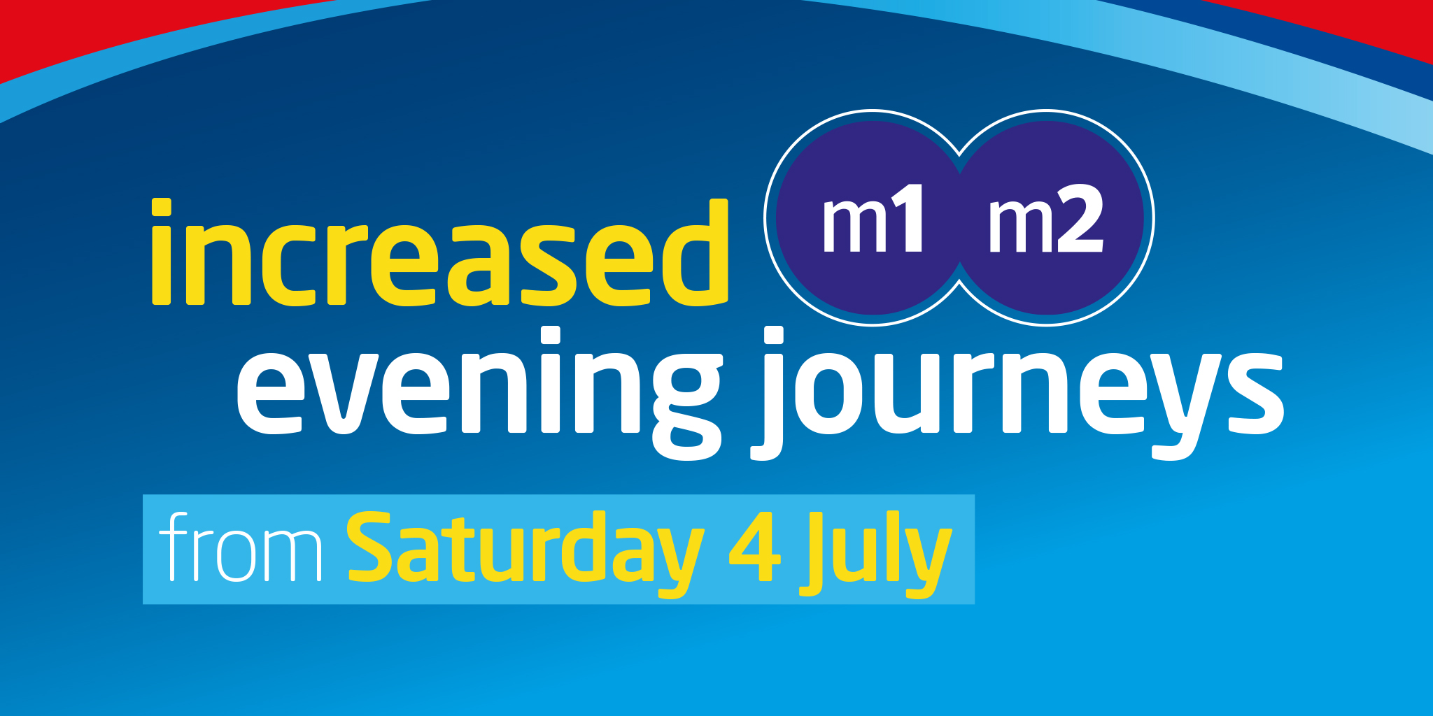 Image reading 'increased m1/m2 evening journeys from Saturday 4 July'